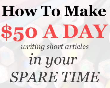 How To Make $50+ A Day Writing Short Articles In Your Spare Time