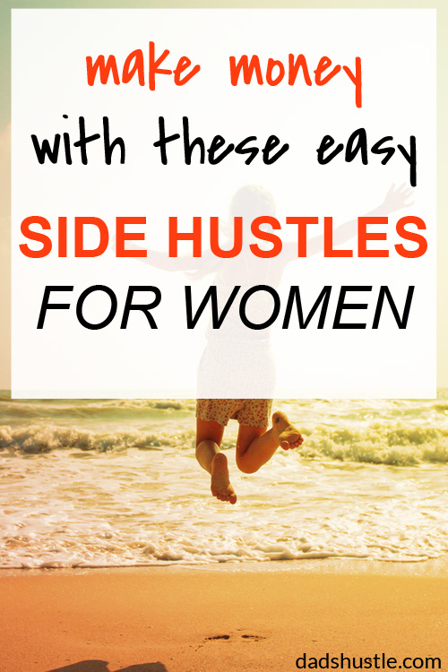 11 Easy Side Hustles For Women - Dad\'s Hustle